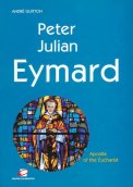 Peter Julian Eymard: Apostle of the Eucharist